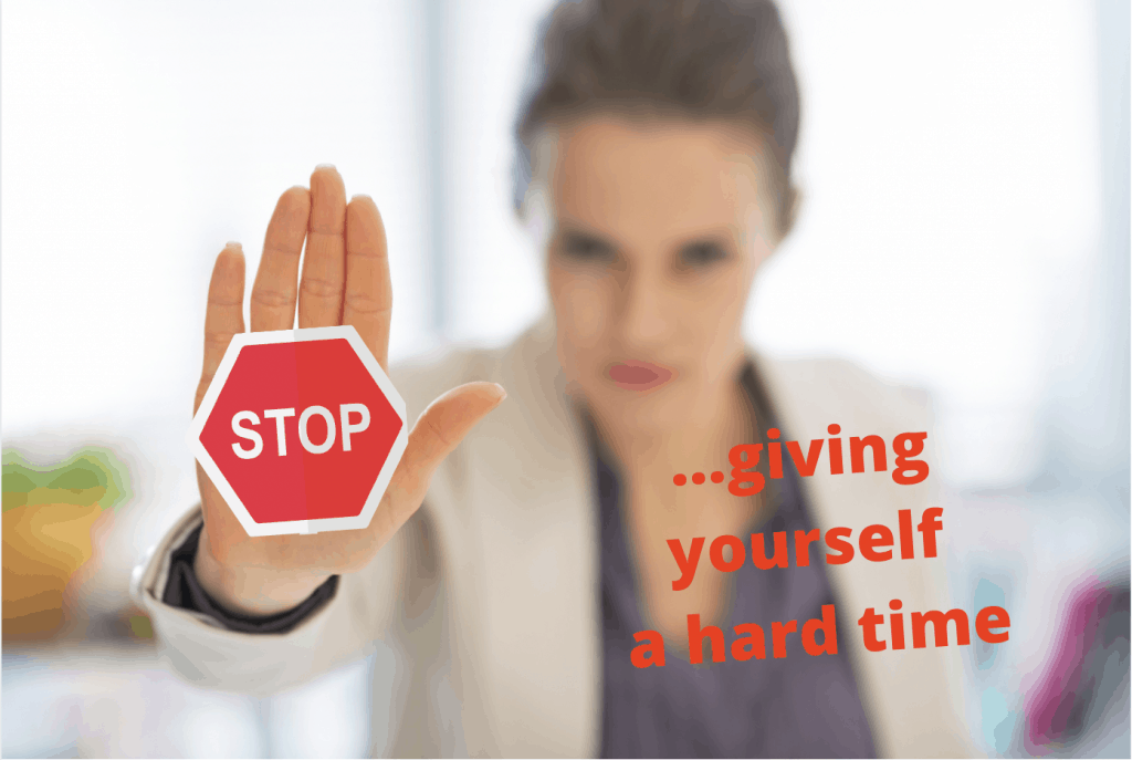 STOP giving yourself a hard time